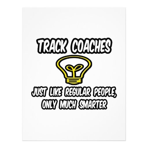 Track Coaches...Like Regular People, Only Smarter Flyers