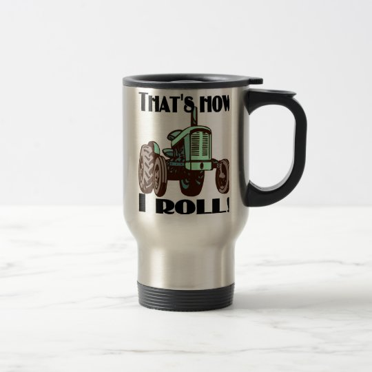 "Tractor - ""That's How I Roll"" travel mug"