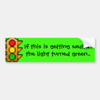 traffic light, If this is getting smaller, the ... Car Bumper Sticker