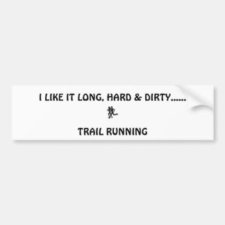 trail runners, I LIKE IT LONG, HARD & DIRTY....... Bumper Sticker