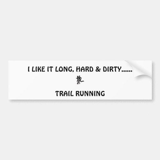 trail runners, I LIKE IT LONG, HARD & DIRTY....... Bumper Stickers