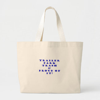 Trailer Park Trash and Proud of It Bag