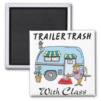trailer park trash with class square magnet