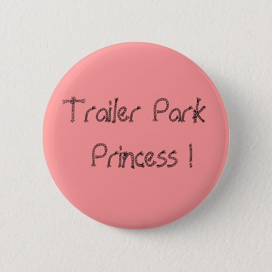Trailer ParkPrincess ! 6 Cm Round Badge