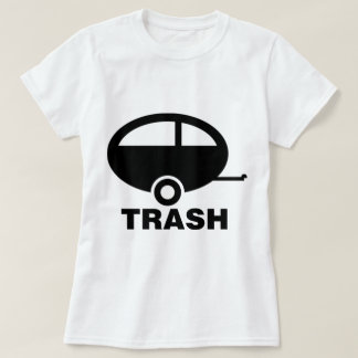 Trailer Trash ~ RV Travel Camping T-Shirt