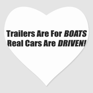Trailers Are For Boats Real Cars Are Driven Heart Sticker