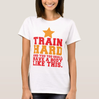 TRAIN HARD and you too shall have a body like this T-Shirt