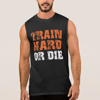 Train Hard Or Die (dark) Sleeveless Shirt