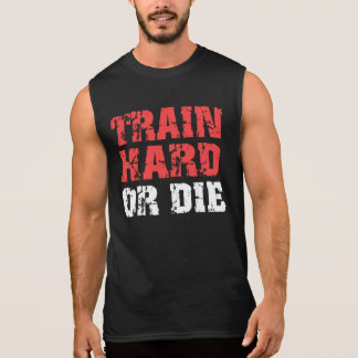 Train Hard Or Die (red) Sleeveless Shirt