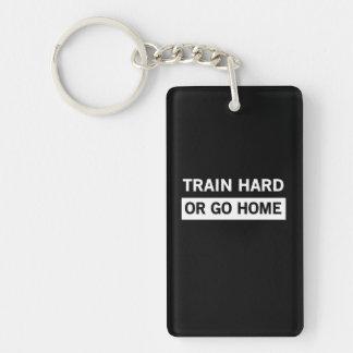 Train Hard or Go Home Key Ring