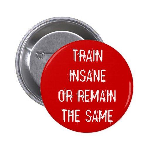 Train Insane Or Remain The Same Button