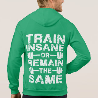 Train Insane or Remain The Same - Gym Motivation Hooded Sweatshirt