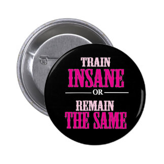 Train Insane or Remain the Same Quote 6 Cm Round Badge