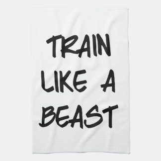 Train Like a Beast Motivational Workout Gym Tea Towel