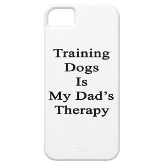Training Dogs Is My Dad s Therapy iPhone 5 Case