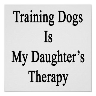 Training Dogs Is My Daughter's Therapy Posters