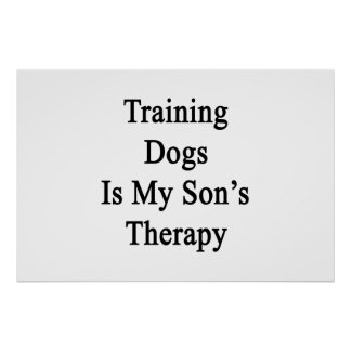 Training Dogs Is My Son s Therapy Print