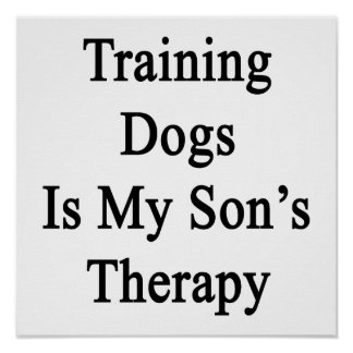 Training Dogs Is My Son's Therapy Posters