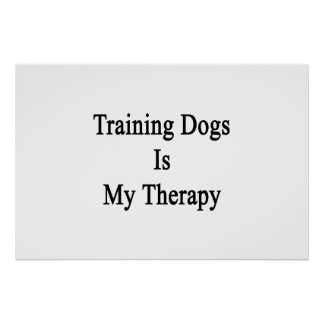 Training Dogs Is My Therapy Print