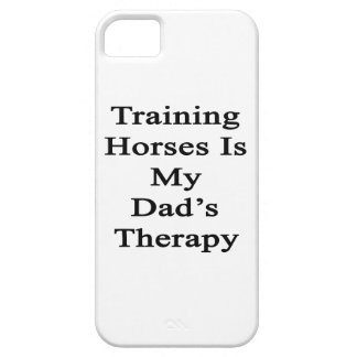 Training Horses Is My Dad's Therapy iPhone 5 Cover