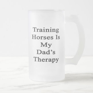 Training Horses Is My Dad's Therapy Beer Mugs