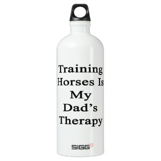Training Horses Is My Dad's Therapy SIGG Traveler 1.0L Water Bottle