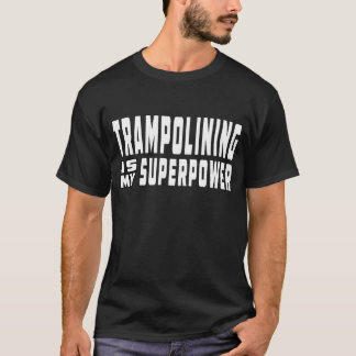Trampolining is my superpower T-Shirt