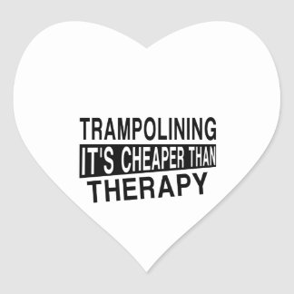 TRAMPOLINING IT IS CHEAPER THAN THERAPY HEART STICKER