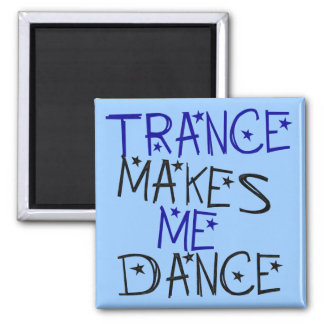 Trance Makes Me Dance Refrigerator Magnet
