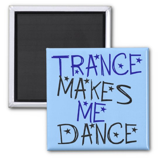 Trance Makes Me Dance Square Magnet