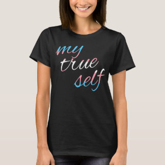 Trans Pride: My true self T-Shirt