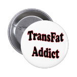 TransFat Addict Pinback Button