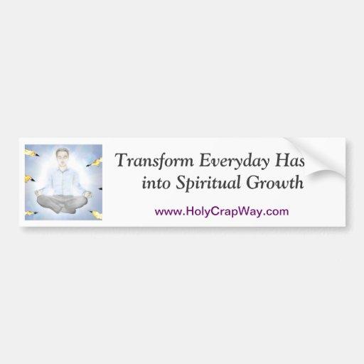 Transform Everyday Hassles into Spiritual Growth Bumper Sticker