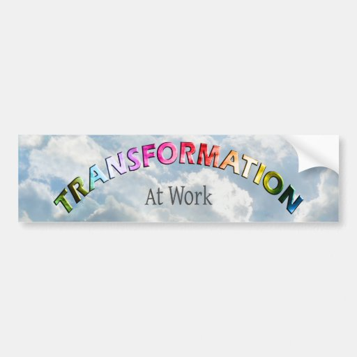 Transformation at Work - Multiple Products Bumper Stickers