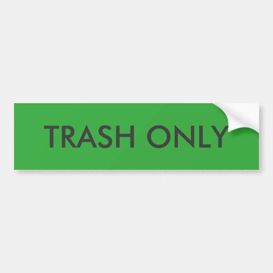TRASH ONLY Sign Bumper Sticker