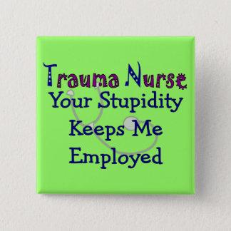 Trauma Nurse Your stupidity Keeps Me Employed 15 Cm Square Badge