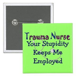 Trauma Nurse Your stupidity Keeps Me Employed 15 Cm Square Badge
