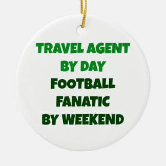 Travel Agent by Day Football Fanatic by Weekend Christmas Ornament