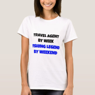 Travel Agent by Week Fishing Legend By Weekend T-Shirt