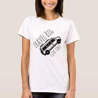 Travel Big live tiny T-shirt