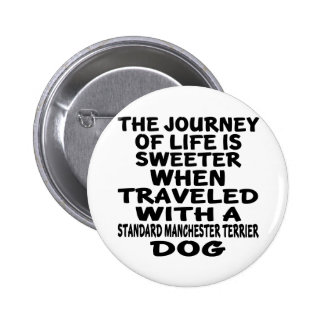 Traveled With A Standard Manchester Terrier Life P 6 Cm Round Badge