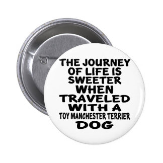 Traveled With A Toy Manchester Terrier Life Partne 6 Cm Round Badge