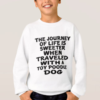 Traveled With A Toy Poodle Life Partner Sweatshirt