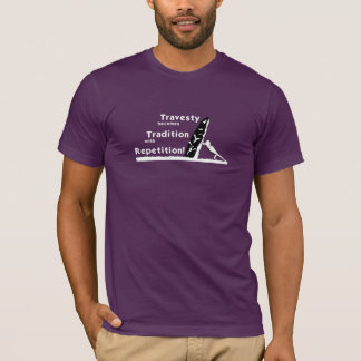 Travesty becomes Tradition T-Shirt