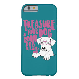 Treasure your dog phonecase barely there iPhone 6 case