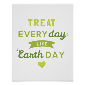 Treat Everyday Like Earth Day Poster