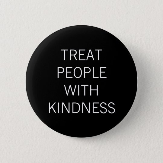 Treat People With Kindness 6 Cm Round Badge