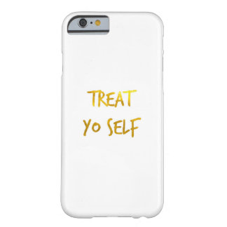 Treat Yo Self Barely There iPhone 6 Case
