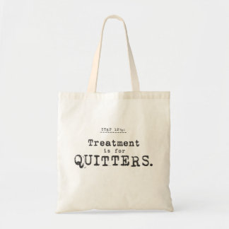 treatment is for quitters. budget tote bag
