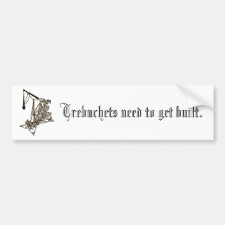 Trebuchets need to get built. bumper sticker